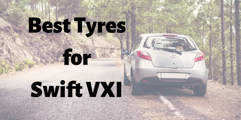 Best Tyres for Swift VXI